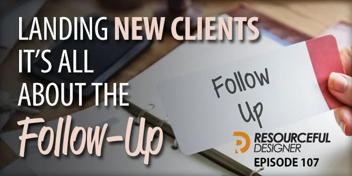 Landing New Clients, It's All About The Follow-Up – RD107