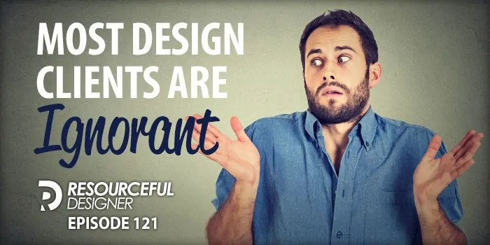 Most Design Clients Are Ignorant – RD121