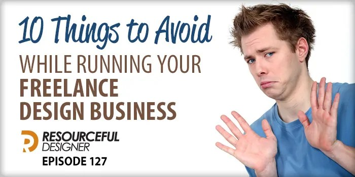 10 Things To Avoid While Running Your Freelance Design Business – RD127
