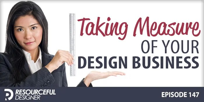 Taking Measure Of Your Design Business – RD147
