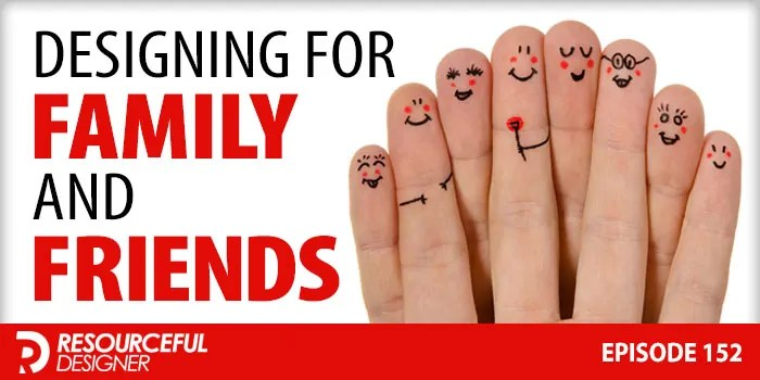 Designing For Family and Friends – RD152