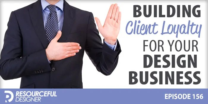 Building Client Loyalty For Your Design Business – RD156