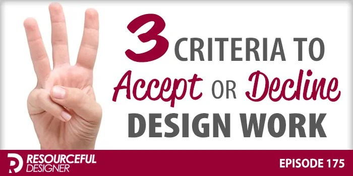 3 Criteria To Accept or Decline Design Work – RD175
