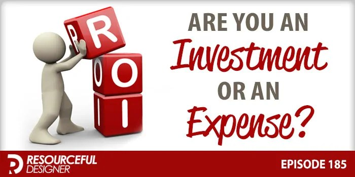 Are You An Investment Or An Expense? – RD185