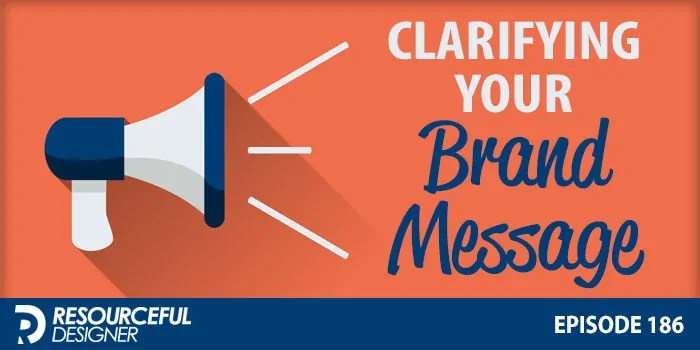 Clarifying Your Brand Message – RD186