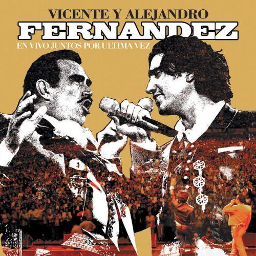 CD Vicente y Alejandro Fernandez-  Juntos Por Última Vez
