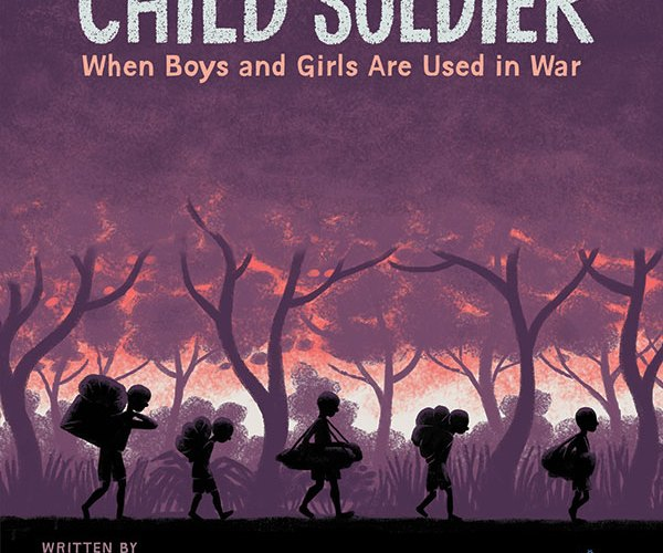 The cover of Child Soldier: When Boys and Girls Are Used in War.
