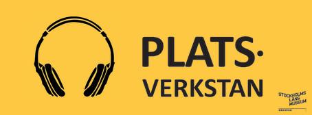 Platsverkstan – Ny podcast från Stockholms läns museum