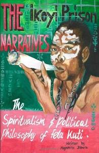 The Ikoyi Prison Narratives: The Spiritualism and Political Philosophy of Fela Kuti