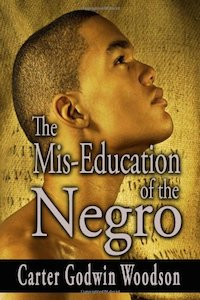 The Mis-Education of the Negro - Carter G Woodson