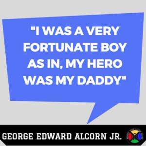 George Edward Alcorn Jr Quotes - Daddy