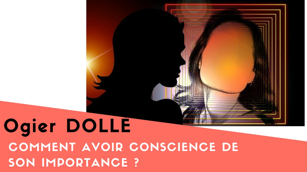 Comment avoir conscience de son importance ?