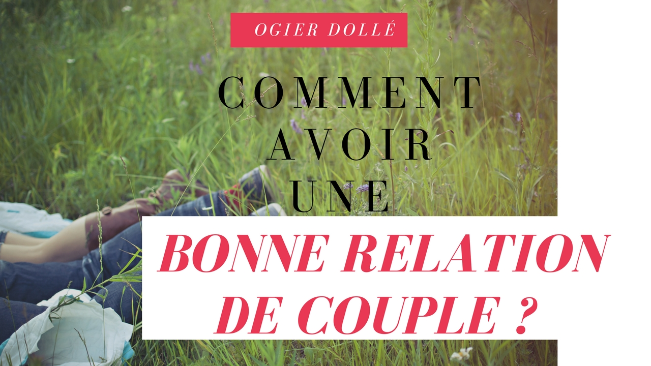 COMMENT AVOIR UNE BONNE RELATION DE COUPLE ?