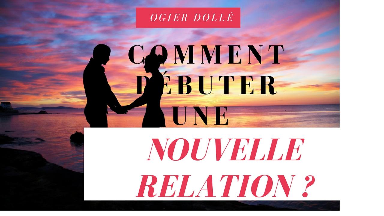 COMMENT DÉBUTER UNE NOUVELLE RELATION ?