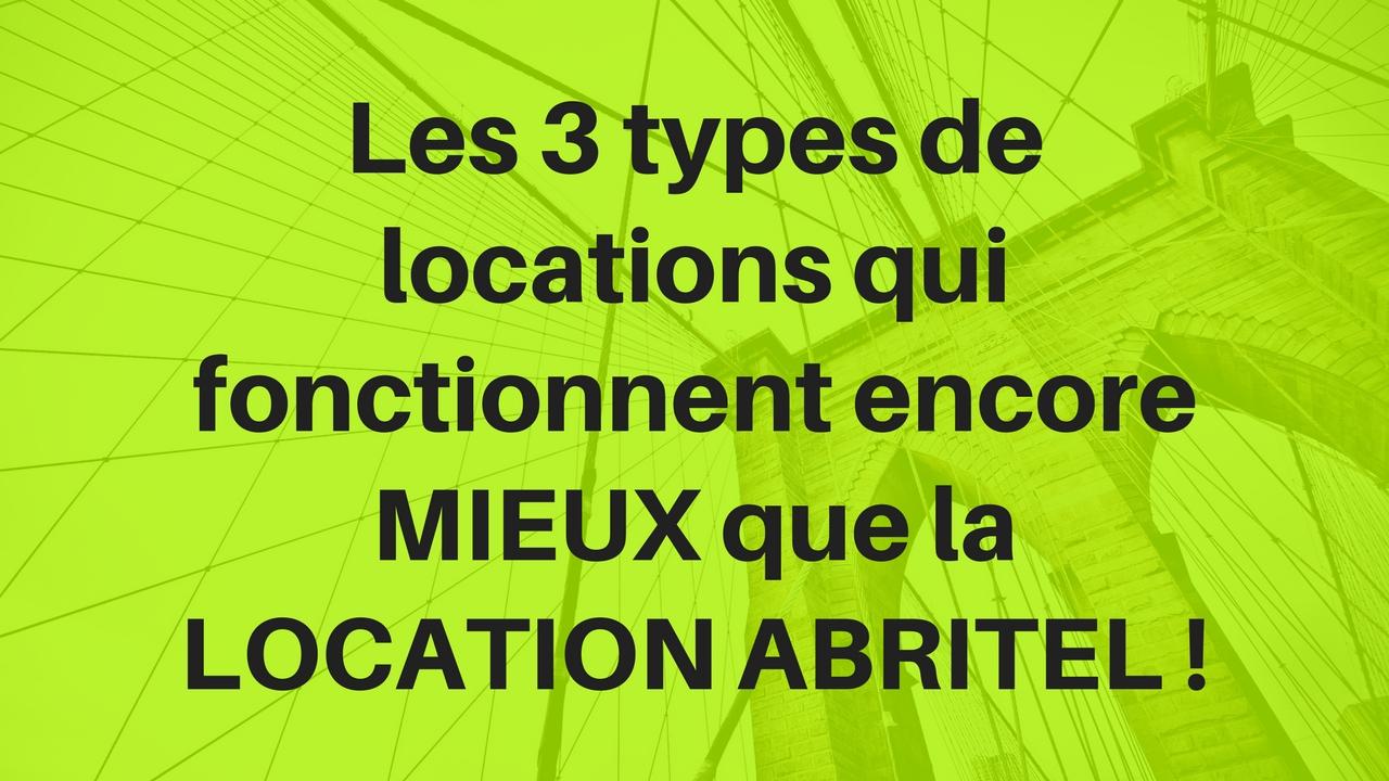 Les 3 types de locations qui fonctionnent encore MIEUX que la LOCATION ABRITEL !