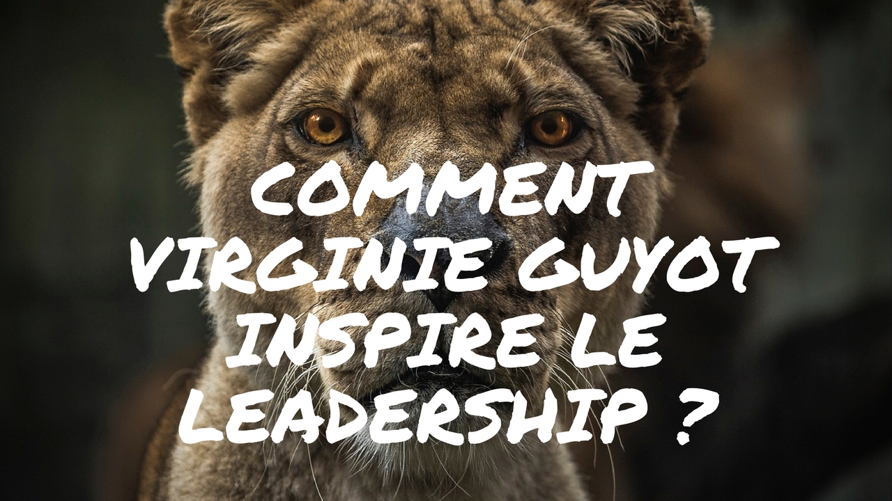Comment Virginie Guyot inspire le leadership ?