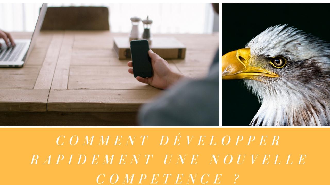 Comment développer RAPIDEMENT une nouvelle COMPETENCE ?