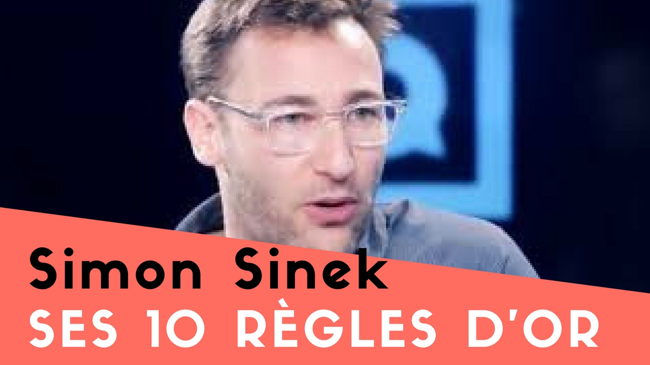 Les 10 règles d'Or de Simon Sinek