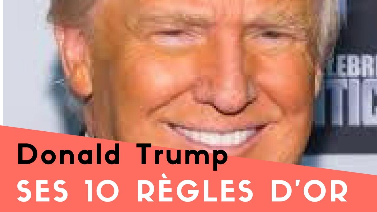 Les 10 règles d'Or de Donald Trump