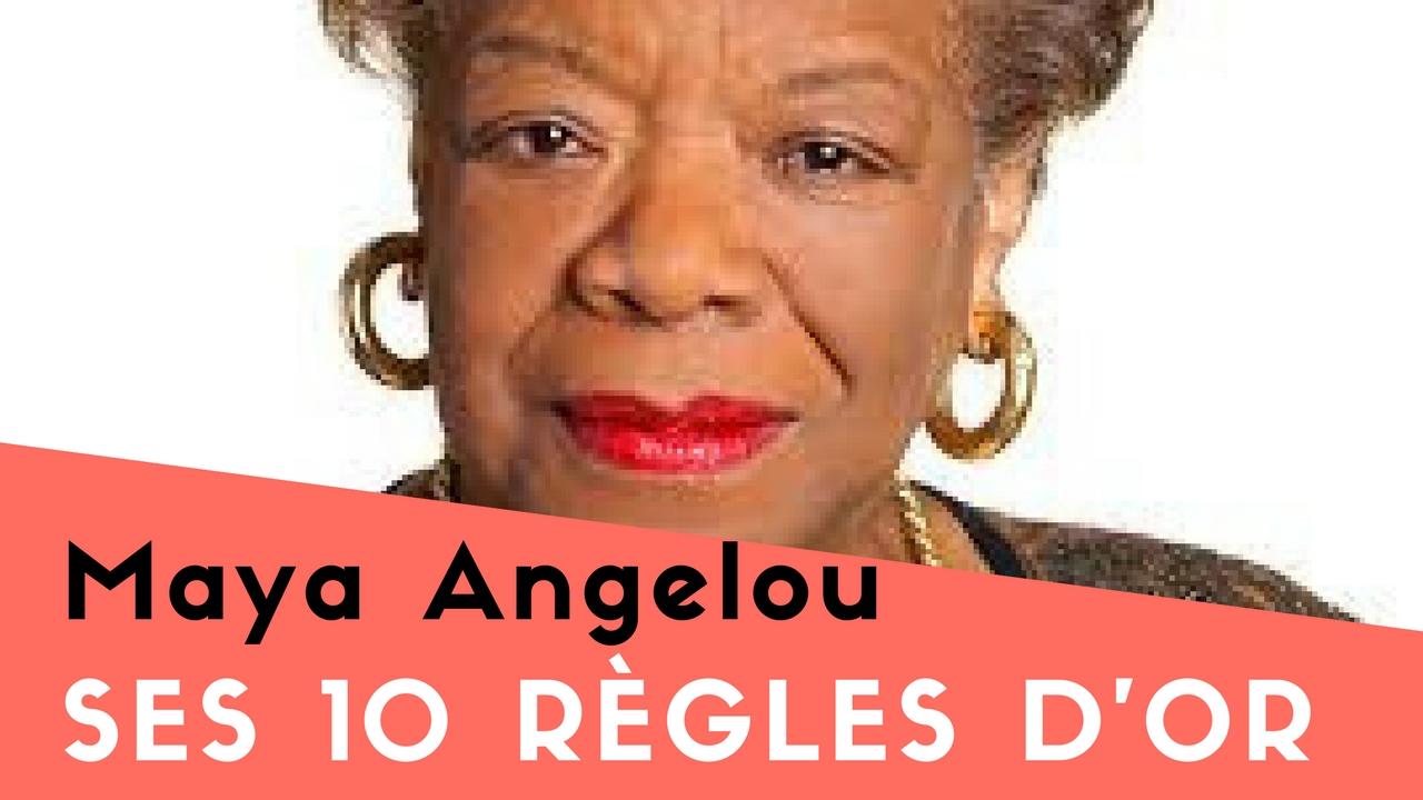Les 10 règles d'Or de Maya Angelou