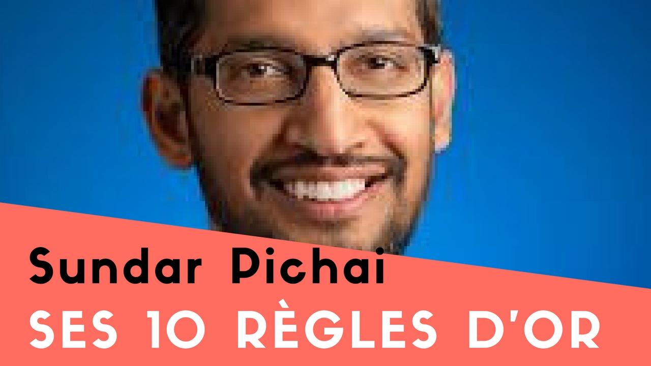Les 10 règles d'Or de Sundar Pichai
