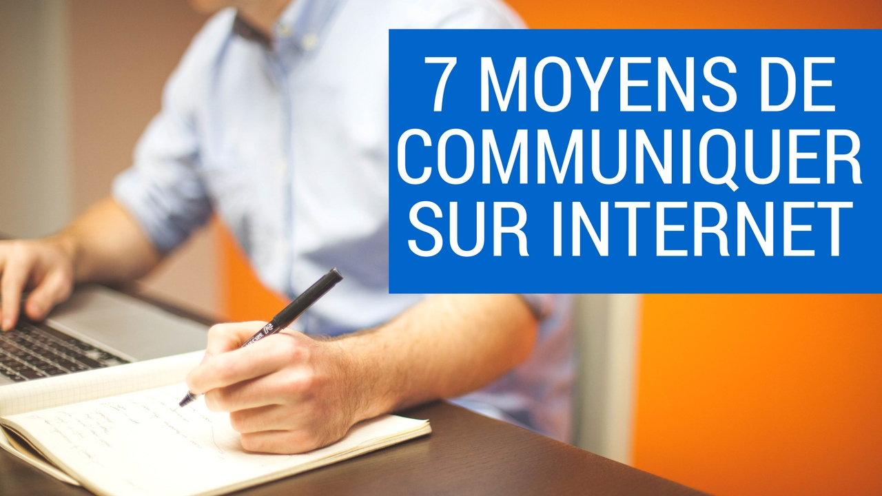 7 moyens de communiquer sur internet en 2018