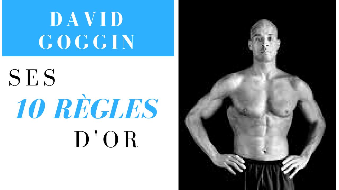 DAVID GOGGIN – SES 10 RÈGLES D'OR
