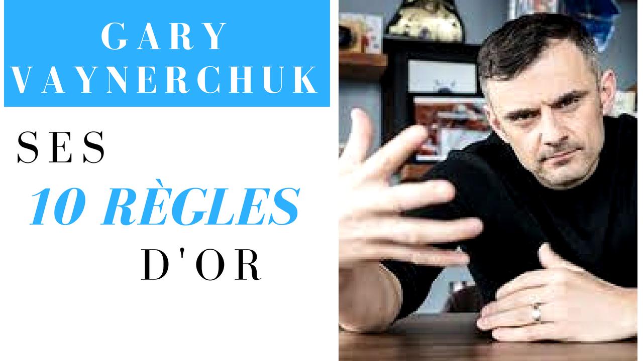 GARY VAYNERCHUK – SES 10 RÈGLES D'OR