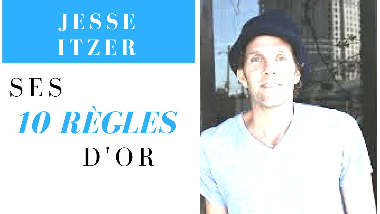 JESSE ITZLER – SES 10 RÈGLES D'OR