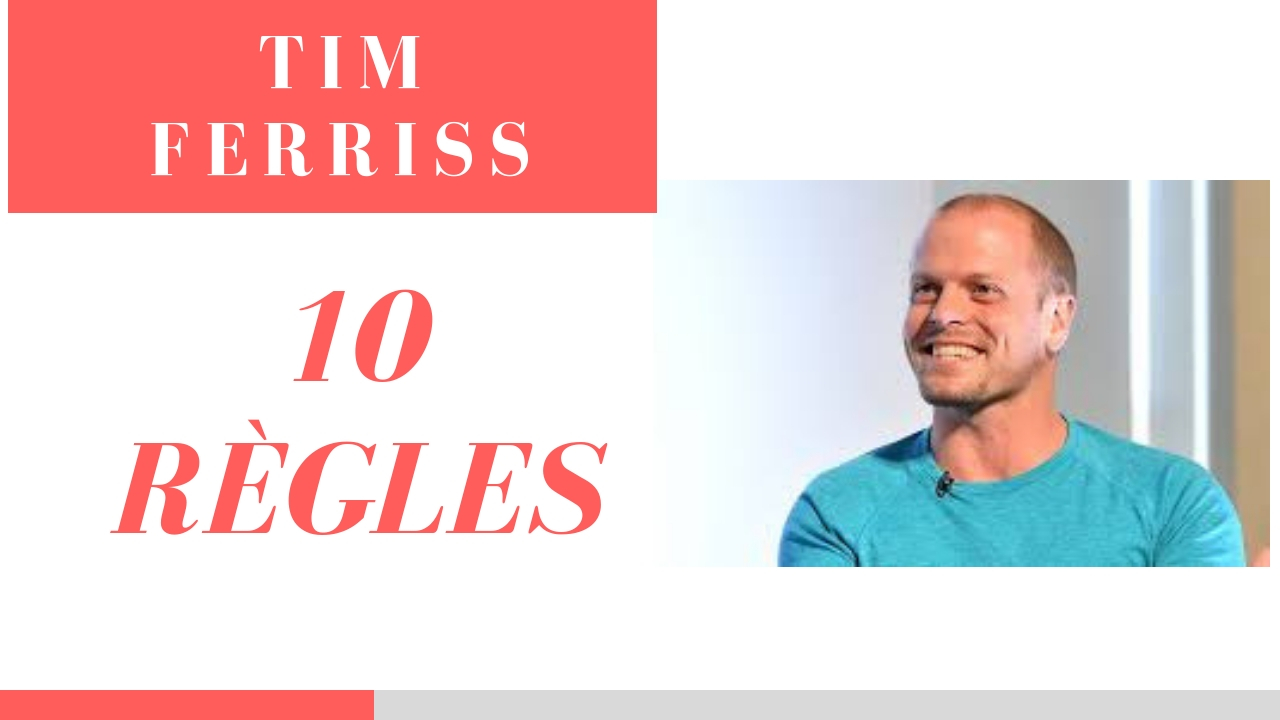 TIM FERRISS – Ses 10 règles d'Or en français