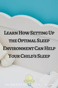 Learn How Setting up the optimal sleep environment to help your child's sleep- at RestfulParenting.com