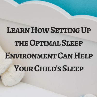 How Setting up the Optimal Environment Can Help Your Child's Sleep