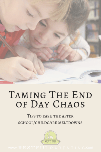 Taming the End of Day Chaos: Tips to ease the after school/daycare meltdowns.