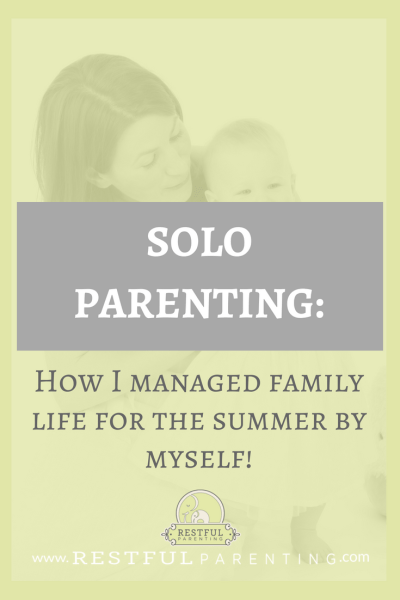 Solo Parenting: How I managed family life for the summer by myself!