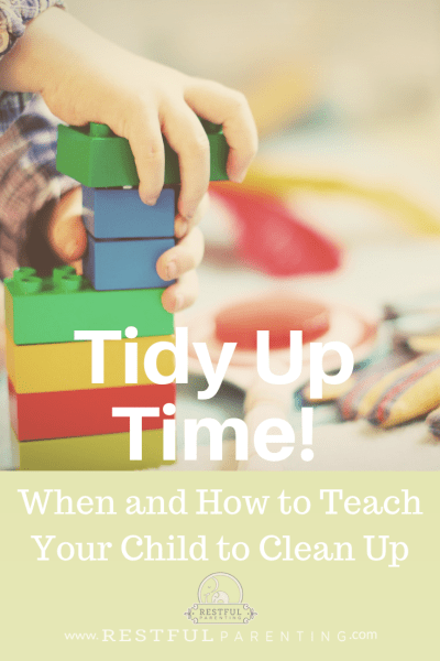 Clean Up Time: When and How to Teach your Child to Clean Up