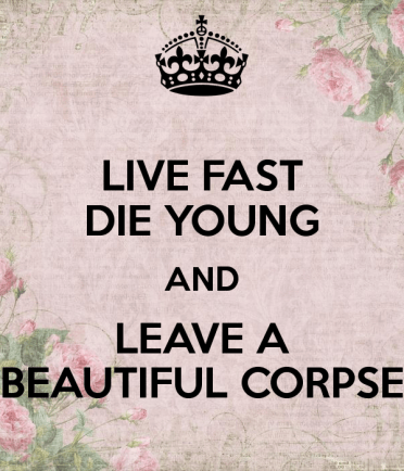live-fast-die-young-and-leave-a-beautiful-corpse-2