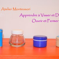 Atelier Montessori: Apprendre à Ouvrir et Fermer, Visser et Dévisser