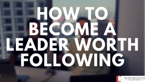 Becoming a Leader Worth Following (RMTV18)
