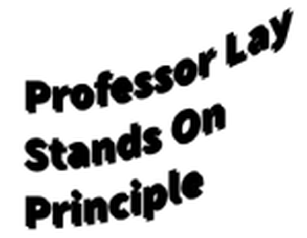 Professor Lay Stands On Principle