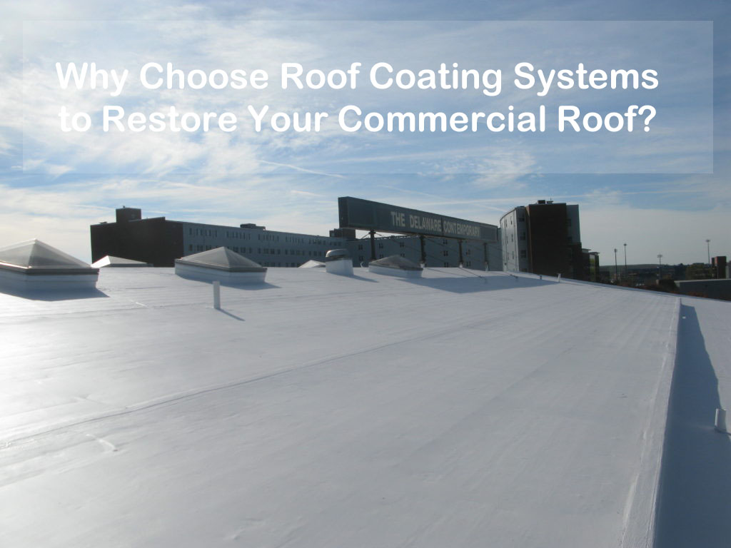Why Choose Roof Coating Systems to Restore Your Commercial Roof?