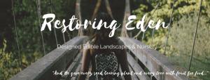 Restoring Eden Designed Edible Landscape and Nursery