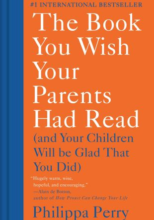 Resumen de El Libro que Ojalá tus Padres hubieran Leído, The Book You Wish Your Parents Had Read de Philippa Perry