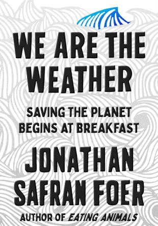 Resumen del libro Podemos Salvar al Mundo Antes de Cenar. We Are the Weather de Jonathan Safran Foer