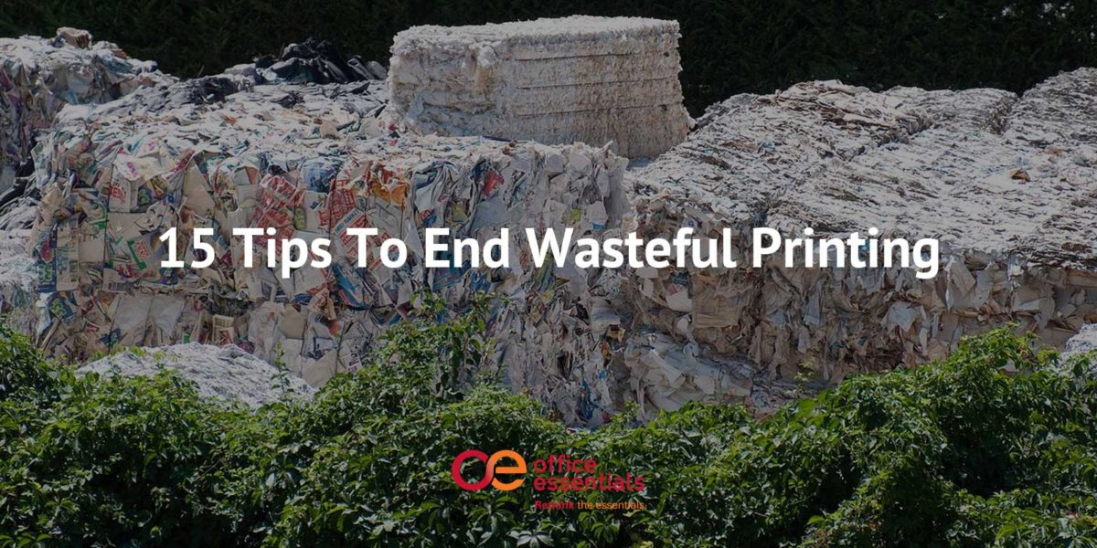 15 Tips To End Wasteful Printing