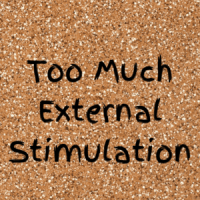 Too Much External Stimulation