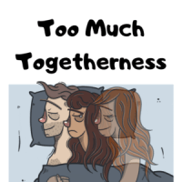 Too Much Togetherness