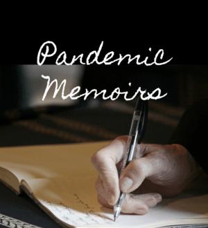 Pandemic Memoirs