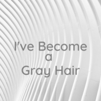 I've Become a Gray Hair