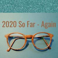 2020 So Far - Again