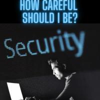 How Careful Should I Be?